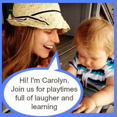 Hi! I'm Carolyn. Join us for playtimes full of laughter and learning.