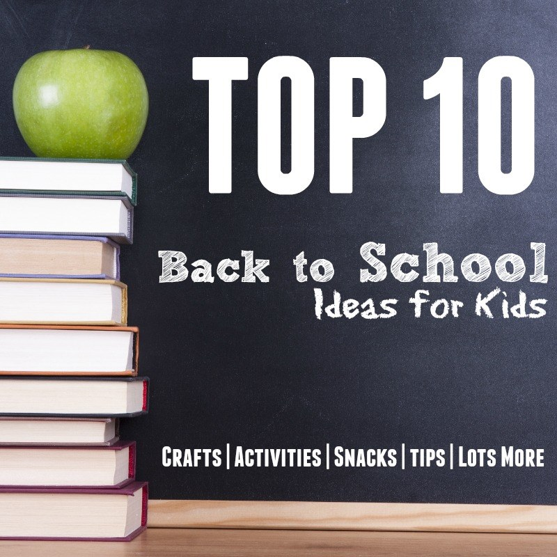 Top 10 back to school ideas for kids! Crafts, activities, snacks, and tips!